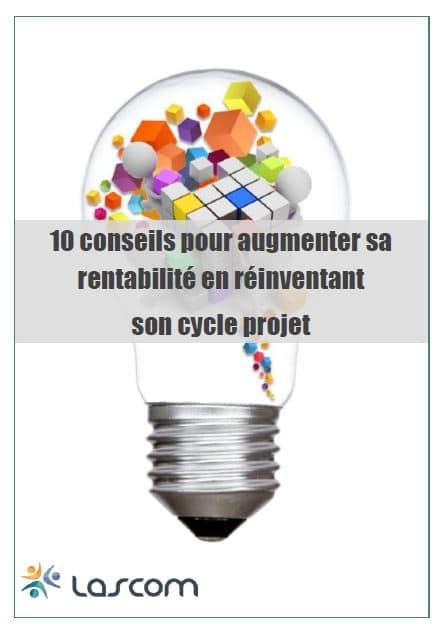 10 conseils pour augmenter sa rentabilité en réinventant son cycle projet