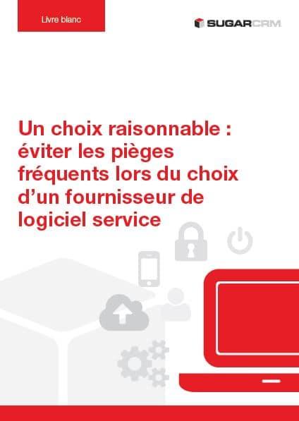 Livre Blanc : Un choix raisonnable : éviter les pièges fréquents lors du choix d'un fournisseur de logiciel service