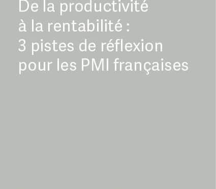 Livre Blanc : De la productivité à la rentabilité, 3 pistes de réflexion pour les PMI françaises