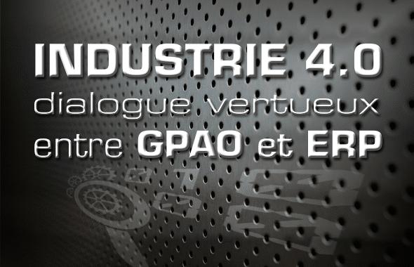 Industrie 4.0 : dialogue vertueux entre GPAO et ERP